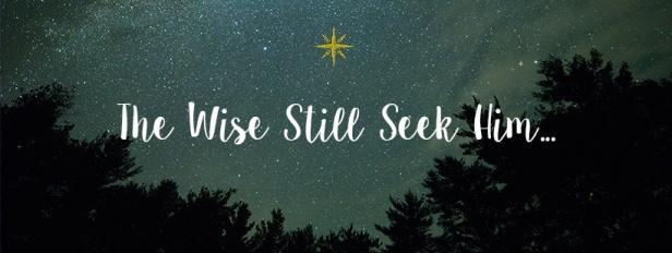 The Wise Still Seek Him